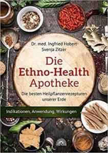 Die Ethno Health-Apotheke: Die besten Heilpflanzenrezepturen unserer Erde - Indikationen, Anwendung, Wirkungen Image