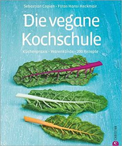 Die vegane Kochschule: Küchenpraxis, Warenkunde, 200 Rezepte Image