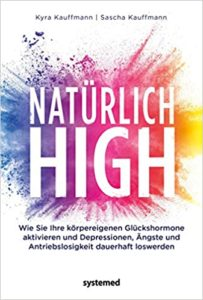 Natürlich high: Die körpereigenen Glückshormone aktivieren und Depressionen, Ängste und Antriebslosigkeit dauerhaft loswerden Image